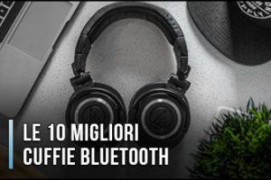 Le Migliori Cuffie Bluetooth – Opinioni, Recensioni, Prezzi (Gennaio 2020)
