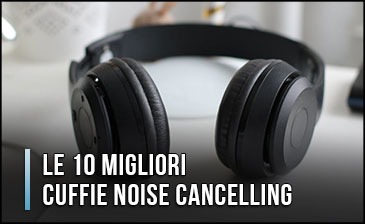 Quali sono le Migliori Cuffie Noise Cancelling? – Opinioni, Recensioni, Prezzi (Gennaio 2020)