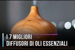 Qual è il Miglior Diffusore di Oli Essenziali? - Essenze Ultrasuoni e Aromi, Recensioni (Gennaio 2020)
