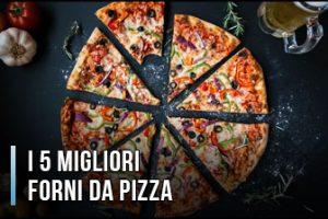 Qual è il Miglior Forno Elettrico per Pizza? – Opinioni, Recensioni, Prezzi (Aprile 2020)