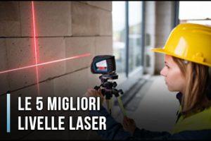 Qual è la Migliore Livella Laser? – Opinioni, Recensioni, Prezzi (Gennaio 2020)