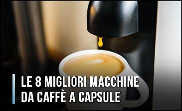 Qual è la Migliore Macchina da Caffè a Capsule? - Opinioni, Recensioni, Prezzi (Aprile 2020)