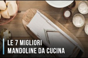 Qual è la Migliore Mandolina da Cucina? – Anche Professionali, Opinioni, Recensioni (Gennaio 2020)