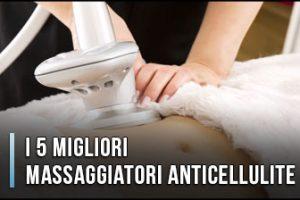 Qual è il Miglior Massaggiatore Anticellulite? - Elettrici o Manuali, Opinioni, Recensioni (Gennaio 2020)