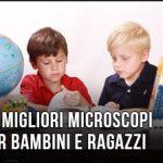 migliori-microscopi-per-bambini-e-ragazzi