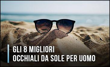Quali sono i Migliori Occhiali da Sole per Uomo? - Anche Polarizzati ed Economici, Marche Top (Aprile 2020)