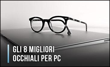 Quali sono i Migliori Occhiali per PC? – Anche con Filtro per Luce Blu (Gennaio 2020)