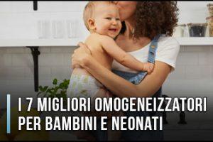 Qual è il Miglior Omogeneizzatore? - Per Bambini e Neonati, Recensioni, Prezzi (Gennaio 2020)