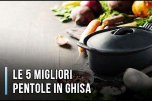 Qual è la Migliore Pentola in Ghisa (Casseruole)? – Opinioni, Recensioni, Prezzi (Aprile 2020)