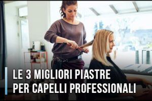 Qual è la Migliore Piastra per Capelli Professionale per Parrucchieri? (Dicembre 2019)