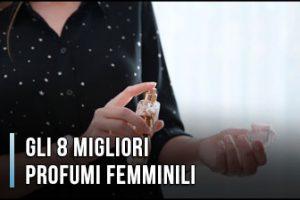 Gli 8 Migliori Profumi Femminili in Italia - Anche più Venduti, Recensioni, Opinioni (Gennaio 2020)