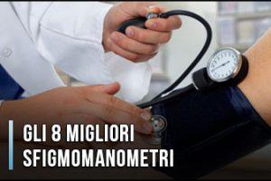Qual è il Miglior Sfigmomanometro? – Anche Aneroidi, Manuali e Professionali, Opinioni, Recensioni (Gennaio 2020)