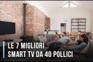 Qual è la Migliore Smart TV da 40 Pollici? – Anche full HD e 4K, Opinioni, Recensioni (Gennaio 2020)