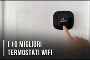 Qual è il Miglior Termostato o Cronotermostato Wi-Fi? - Opinioni, Recensioni, Prezzi (Gennaio 2020)