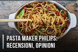 Pasta Maker Philips - Opinioni, Recensioni, Prezzo (Aprile 2020)