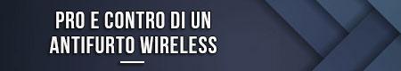 Pro e contro di un antifurto wireless